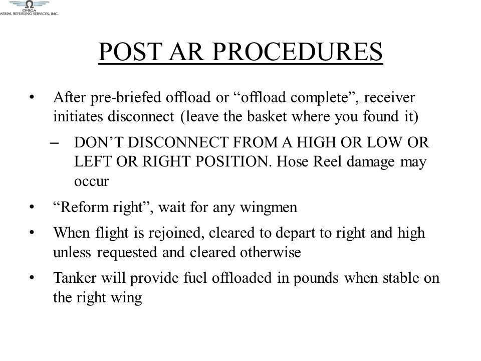 POST AR PROCEDURES After pre-briefed offload or offload complete , receiver initiates disconnect (leave the basket where you found it)