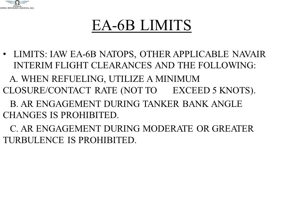 EA-6B LIMITS LIMITS: IAW EA-6B NATOPS, OTHER APPLICABLE NAVAIR INTERIM FLIGHT CLEARANCES AND THE FOLLOWING: