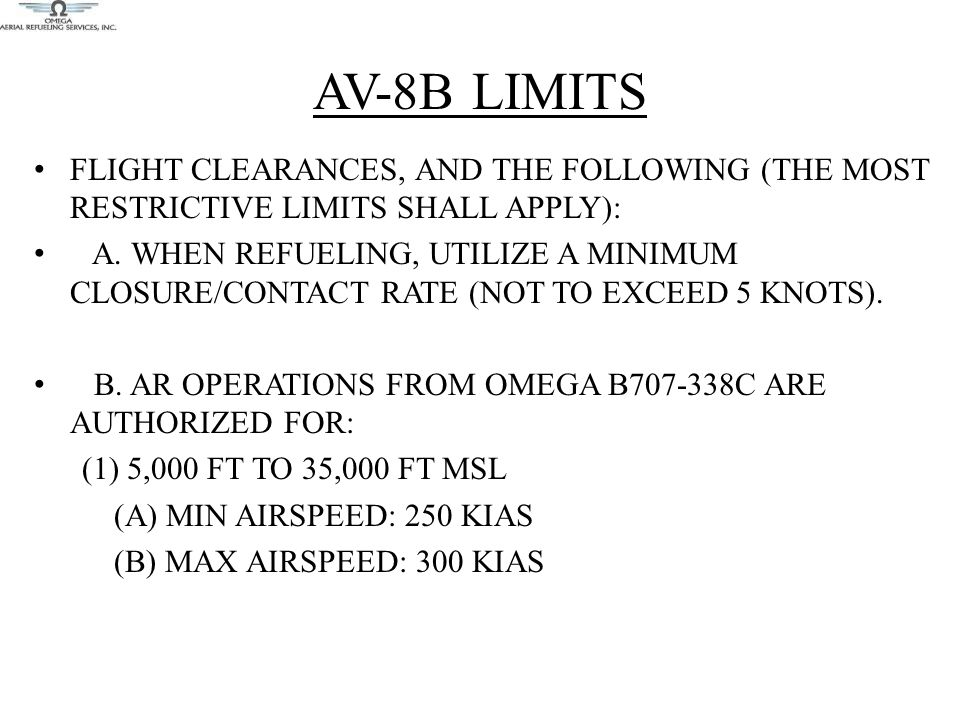 AV-8B LIMITS FLIGHT CLEARANCES, AND THE FOLLOWING (THE MOST RESTRICTIVE LIMITS SHALL APPLY):