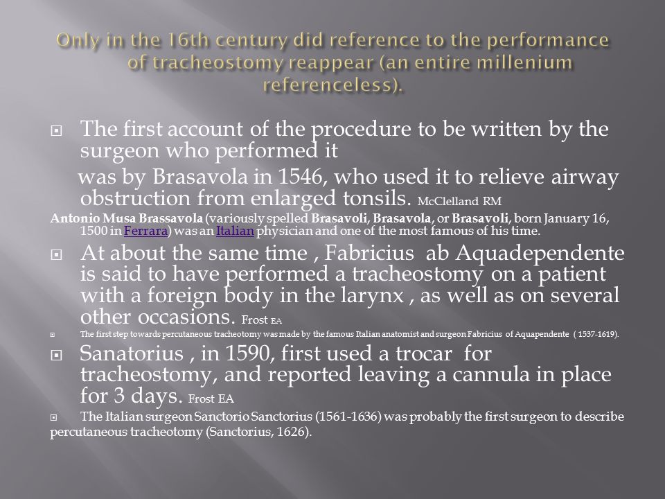 Only in the 16th century did reference to the performance of tracheostomy reappear (an entire millenium referenceless).