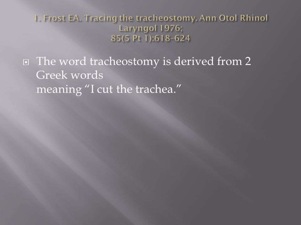 1. Frost EA. Tracing the tracheostomy