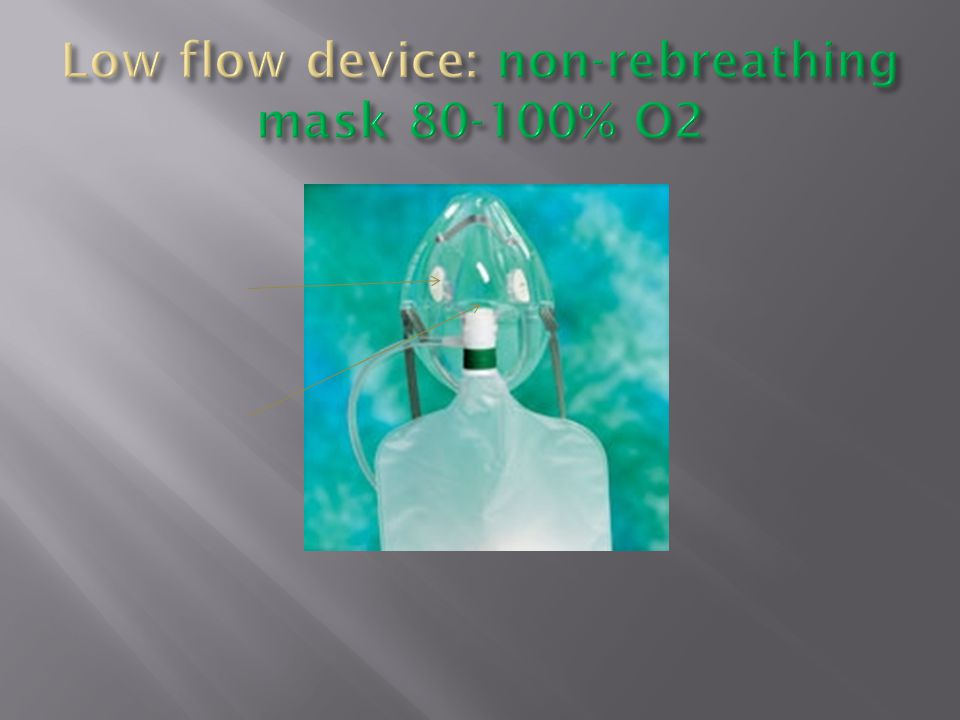 Low flow device: non-rebreathing mask 80-100% O2