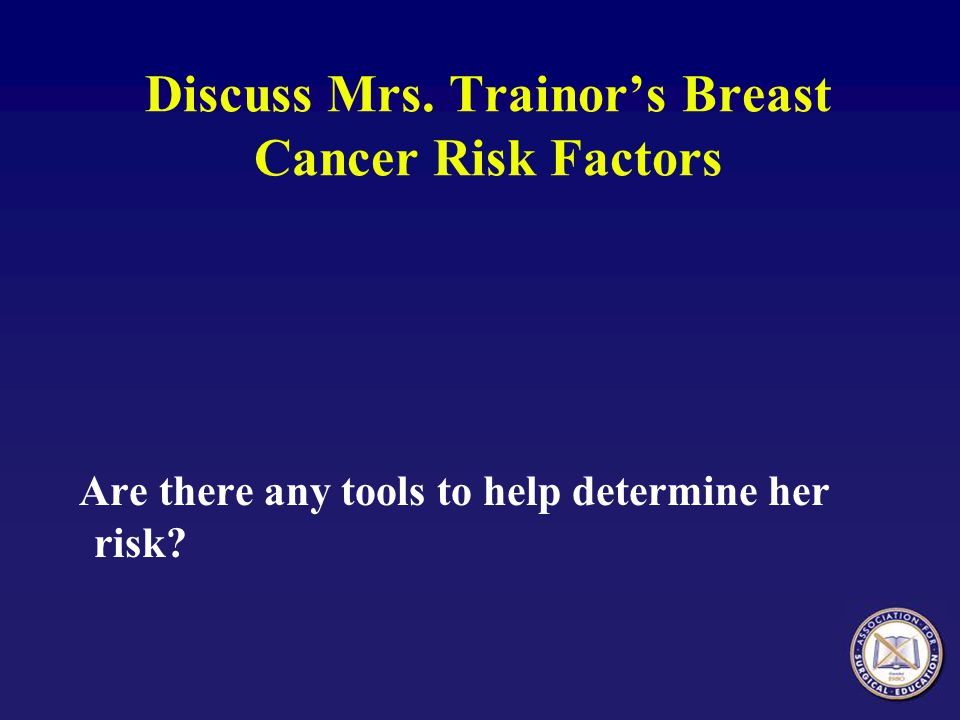Discuss Mrs. Trainor's Breast Cancer Risk Factors