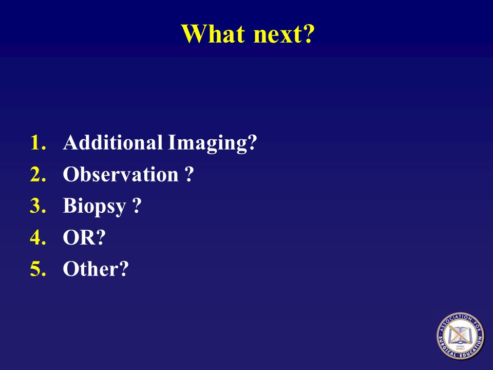 What next Additional Imaging Observation Biopsy OR Other