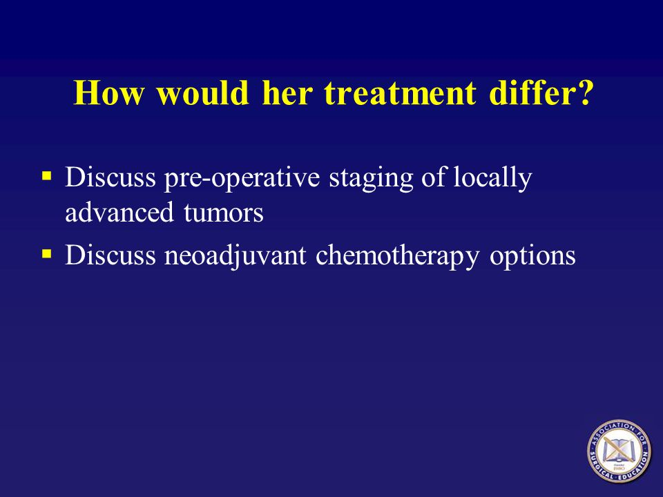 How would her treatment differ