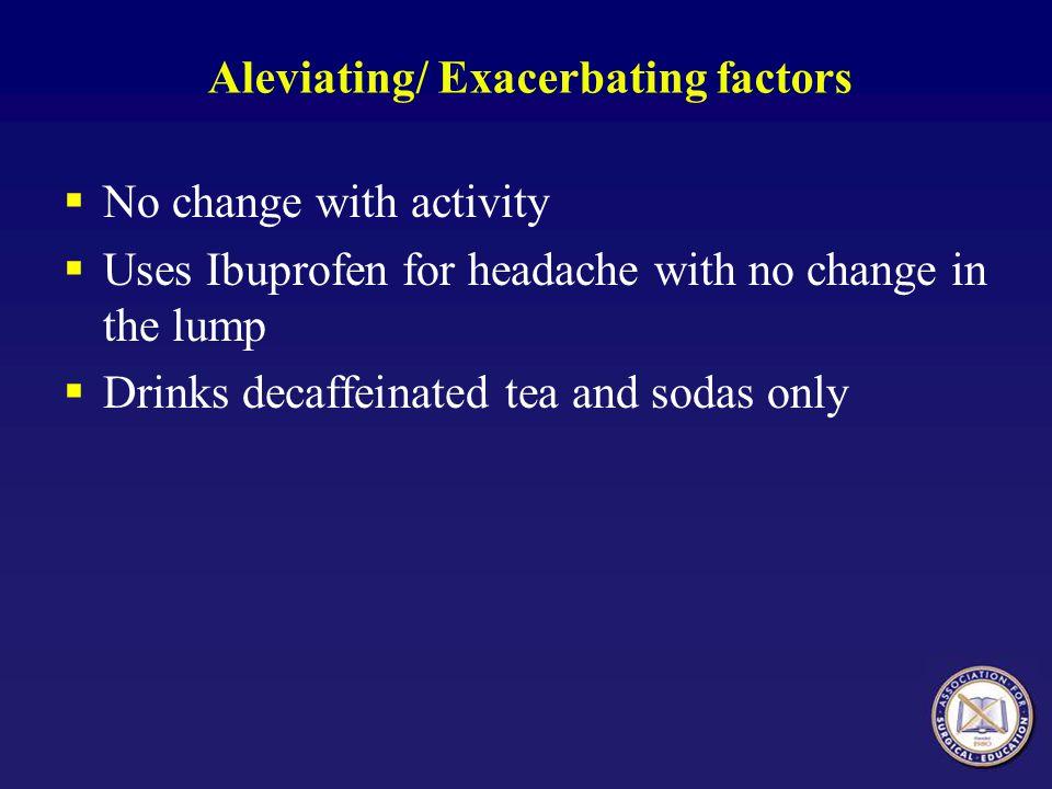 Aleviating/ Exacerbating factors