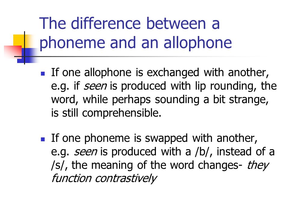 The difference between a phoneme and an allophone