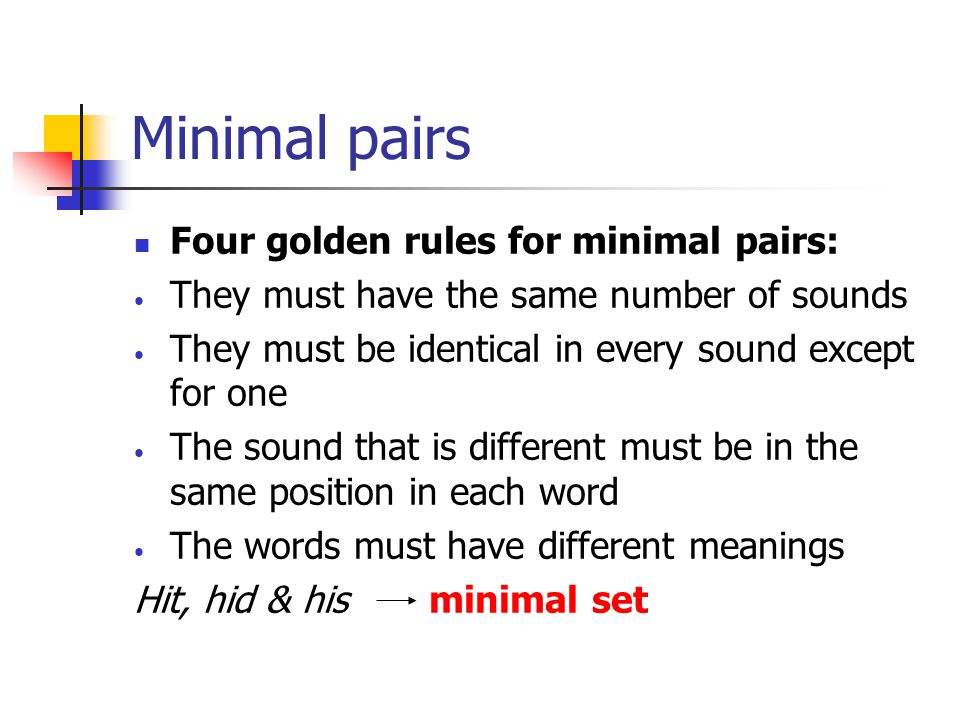 Minimal pairs Four golden rules for minimal pairs: