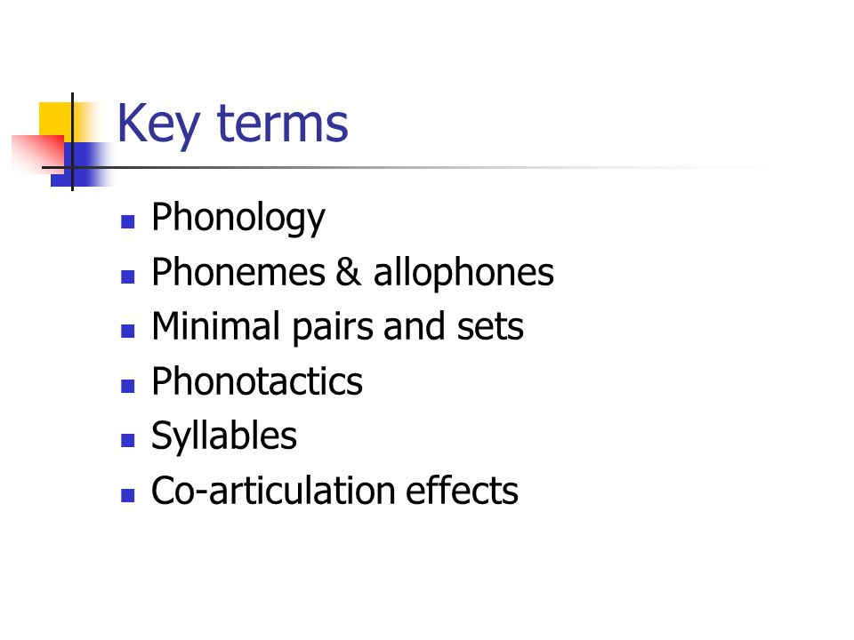 Key terms Phonology Phonemes & allophones Minimal pairs and sets