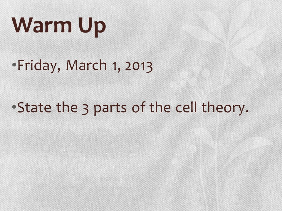 Warm Up Friday, March 1, 2013 State the 3 parts of the cell theory.
