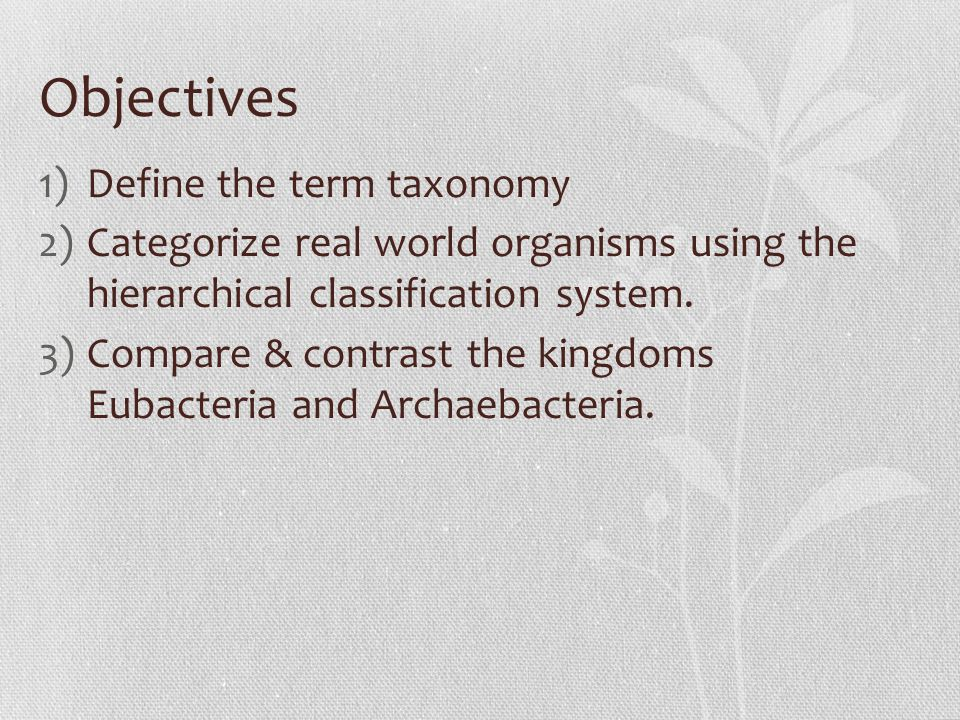 Objectives Define the term taxonomy