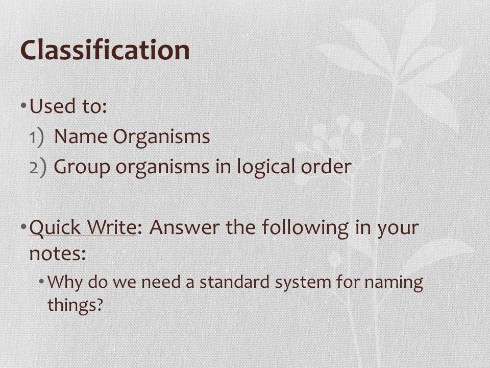 Classification Used to: Name Organisms