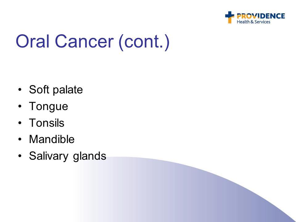 Oral Cancer (cont.) Soft palate Tongue Tonsils Mandible