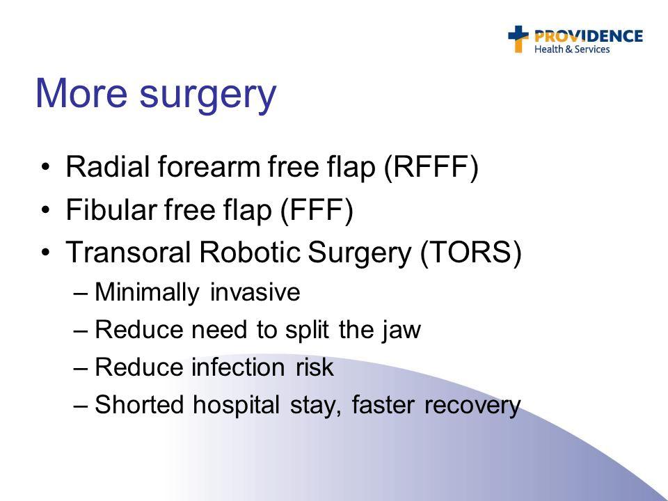 More surgery Radial forearm free flap (RFFF) Fibular free flap (FFF)