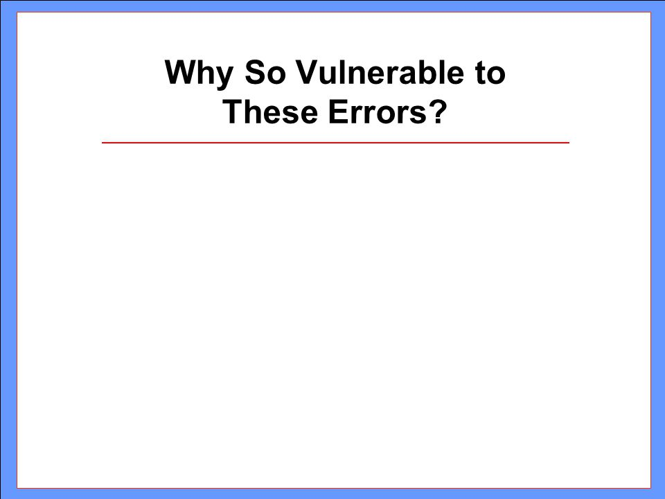 Why So Vulnerable to These Errors