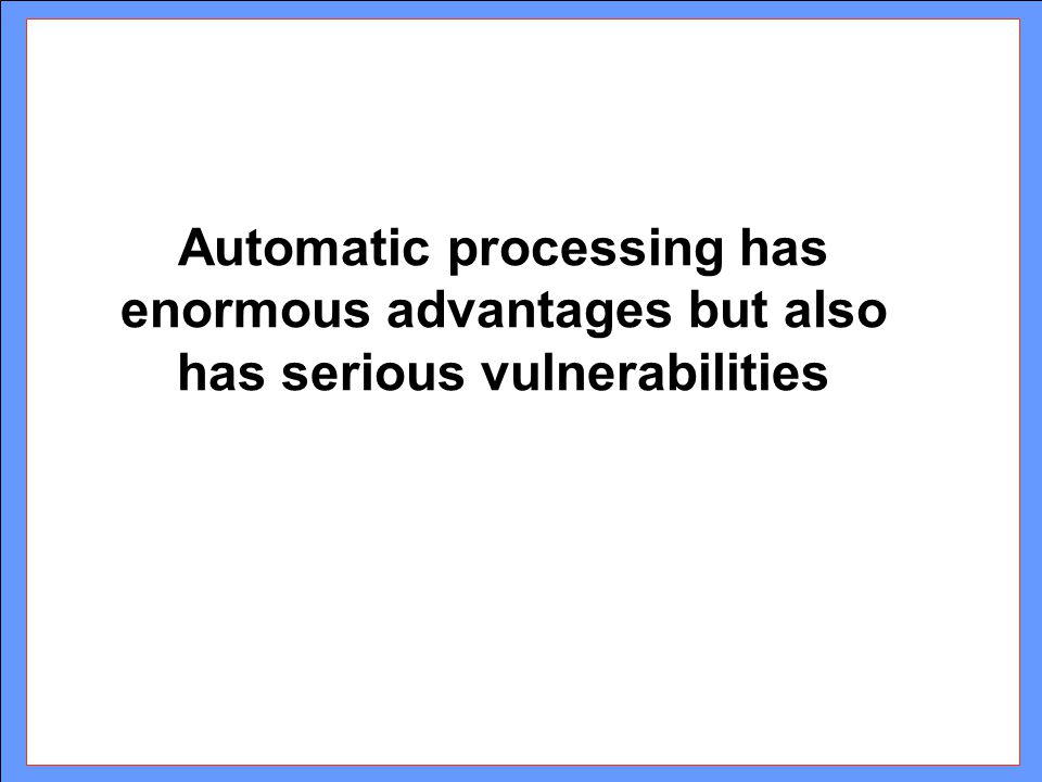 Automatic processing has enormous advantages but also has serious vulnerabilities