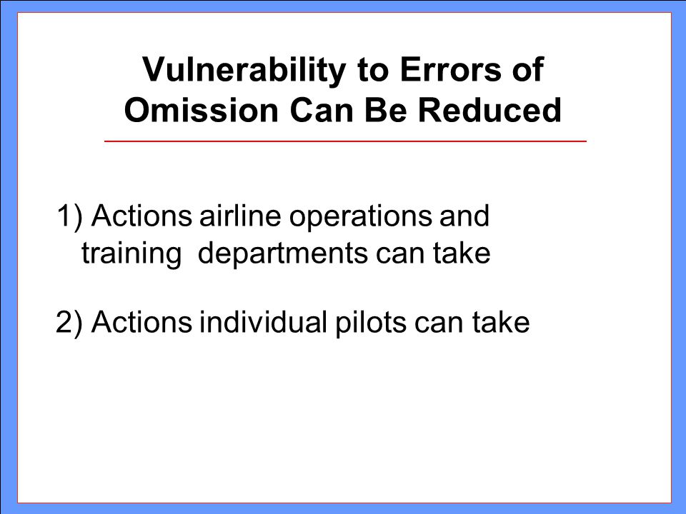Vulnerability to Errors of Omission Can Be Reduced