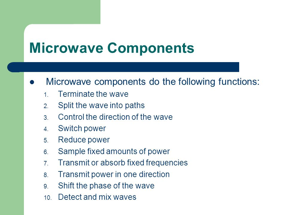 Microwave Components Microwave components do the following functions: