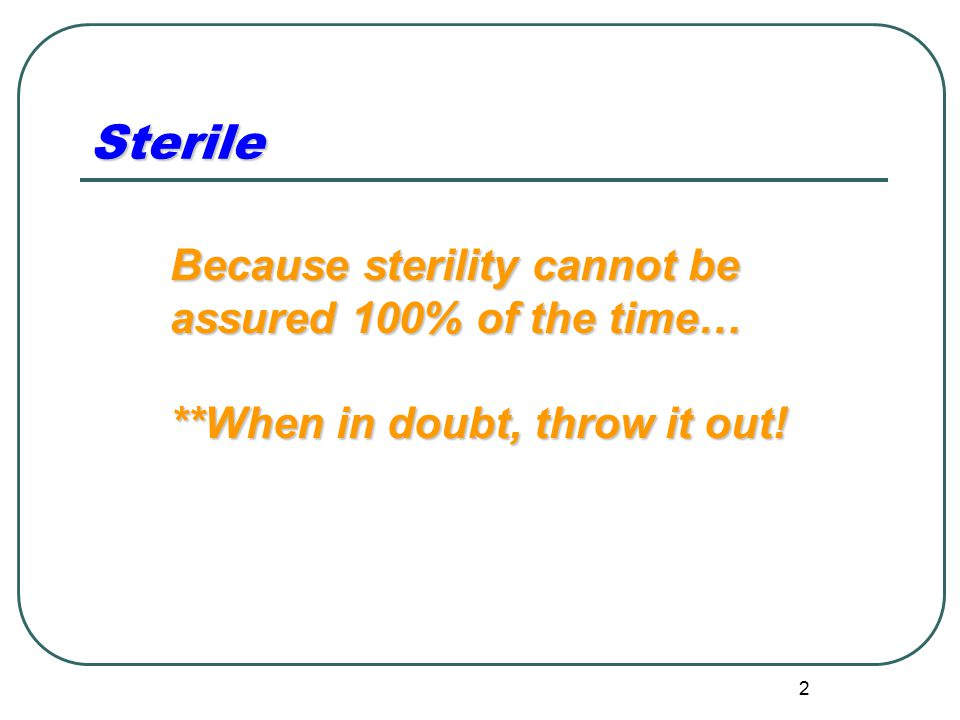 Sterile Because sterility cannot be assured 100% of the time…