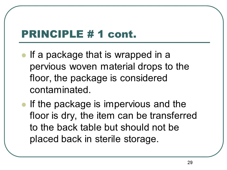 PRINCIPLE # 1 cont. If a package that is wrapped in a pervious woven material drops to the floor, the package is considered contaminated.