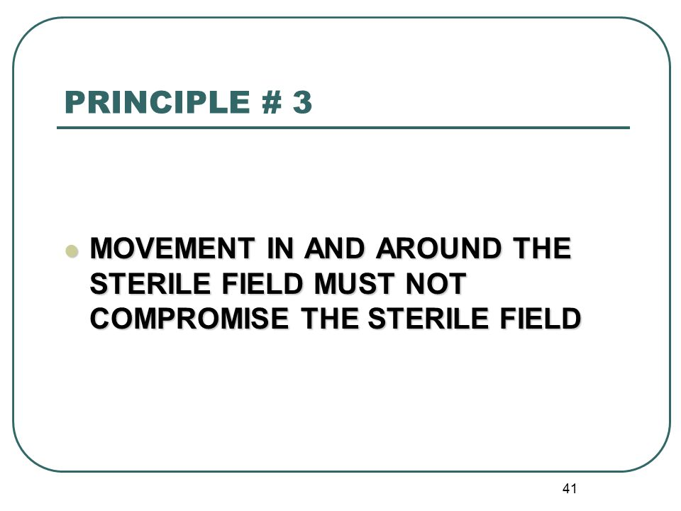 PRINCIPLE # 3 MOVEMENT IN AND AROUND THE STERILE FIELD MUST NOT COMPROMISE THE STERILE FIELD