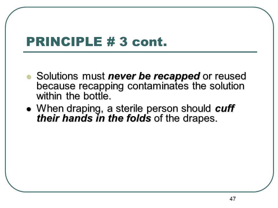 PRINCIPLE # 3 cont. Solutions must never be recapped or reused because recapping contaminates the solution within the bottle.