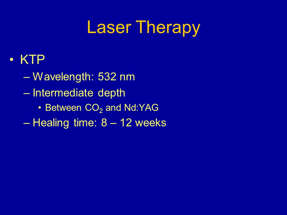 Laser Therapy KTP Wavelength: 532 nm Intermediate depth