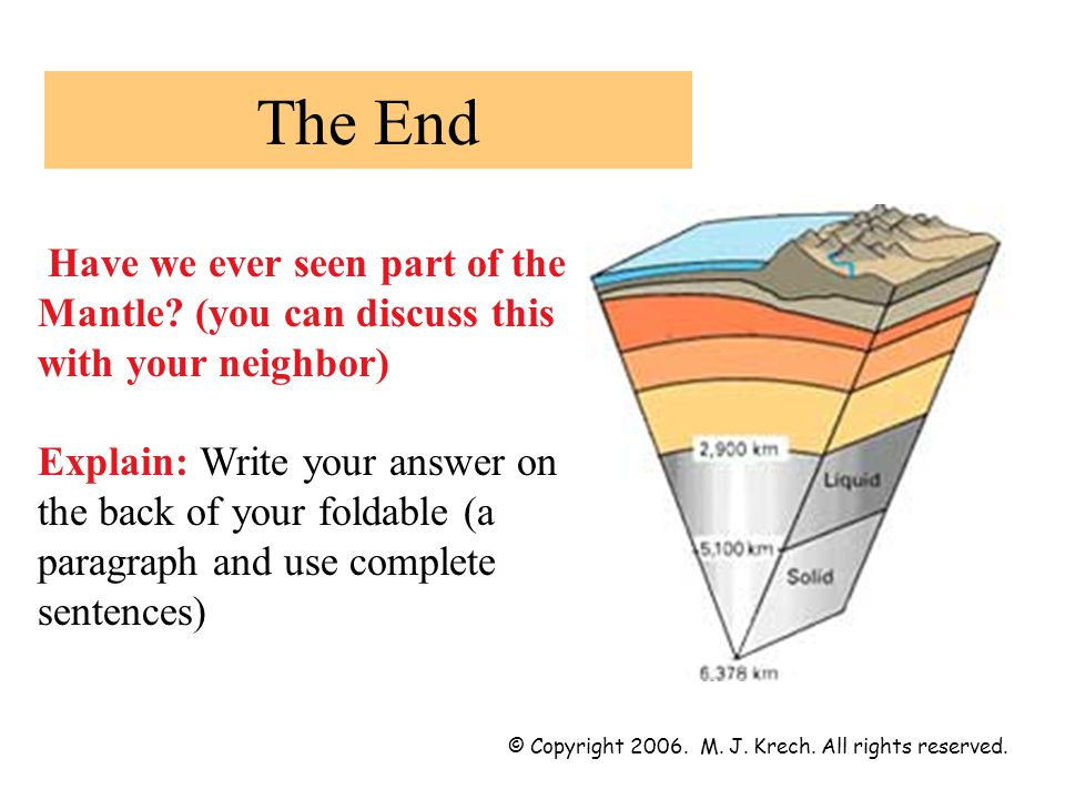 The End Have we ever seen part of the Mantle (you can discuss this with your neighbor)