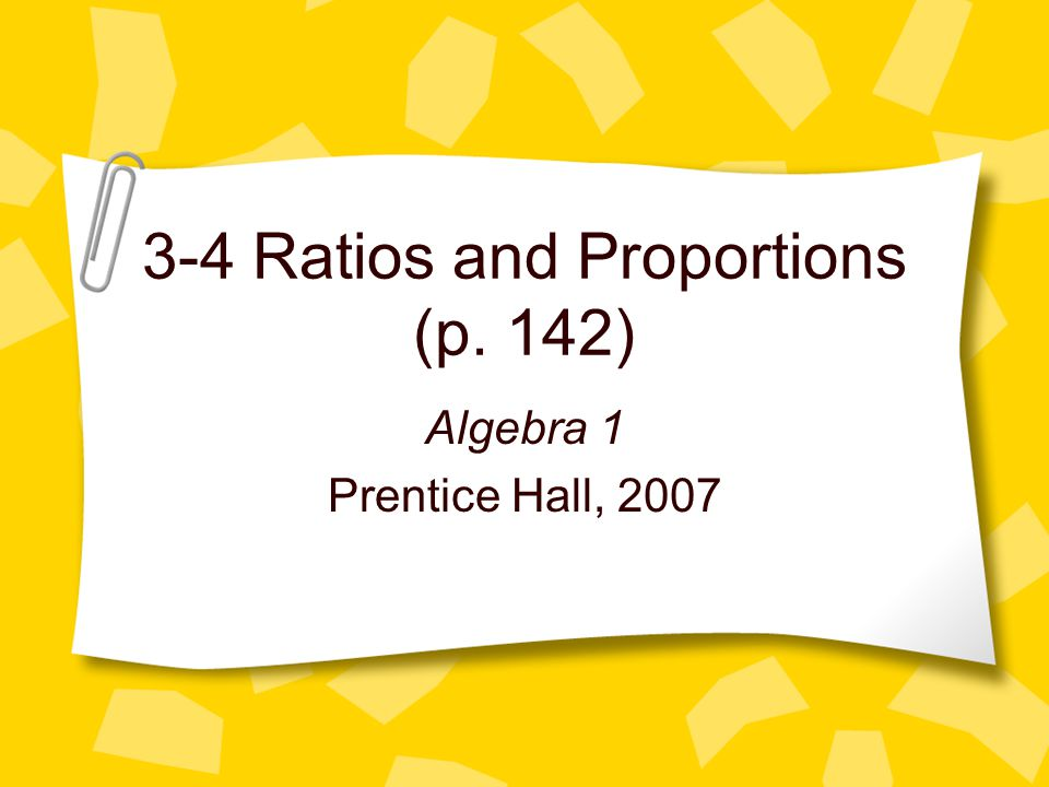3-4 Ratios and Proportions (p. 142)