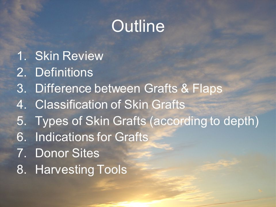 Outline Skin Review Definitions Difference between Grafts & Flaps