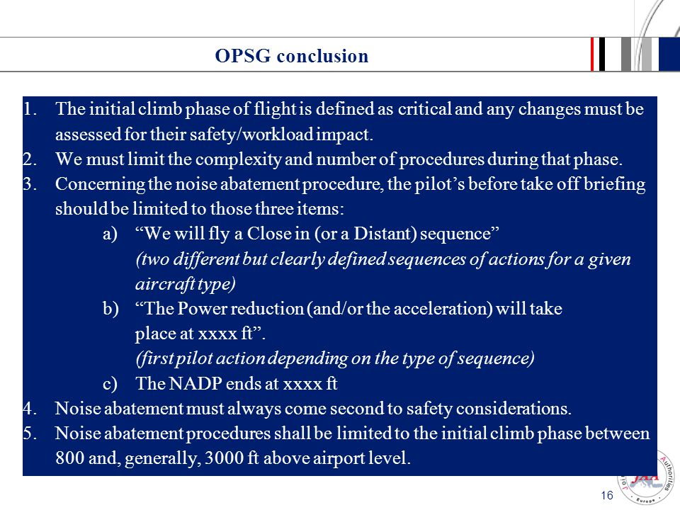 OPSG conclusion The initial climb phase of flight is defined as critical and any changes must be assessed for their safety/workload impact.