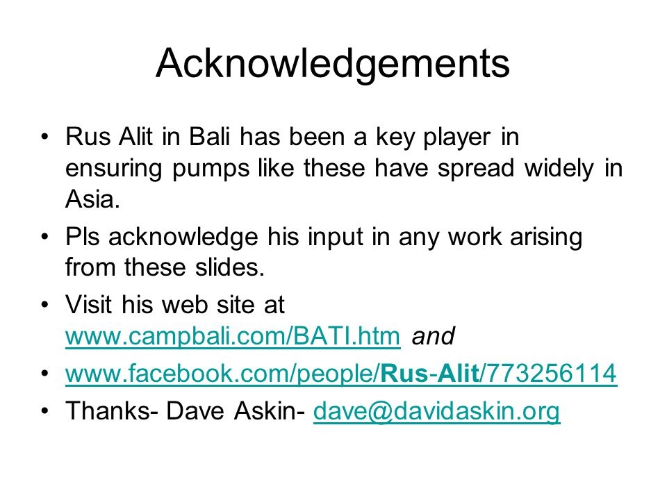 Acknowledgements Rus Alit in Bali has been a key player in ensuring pumps like these have spread widely in Asia.