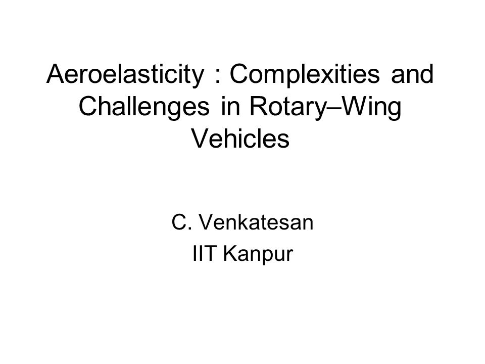 Aeroelasticity : Complexities and Challenges in Rotary–Wing Vehicles