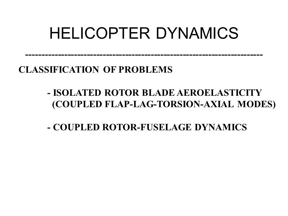 HELICOPTER DYNAMICS -------------------------------------------------------------------------- CLASSIFICATION OF PROBLEMS.