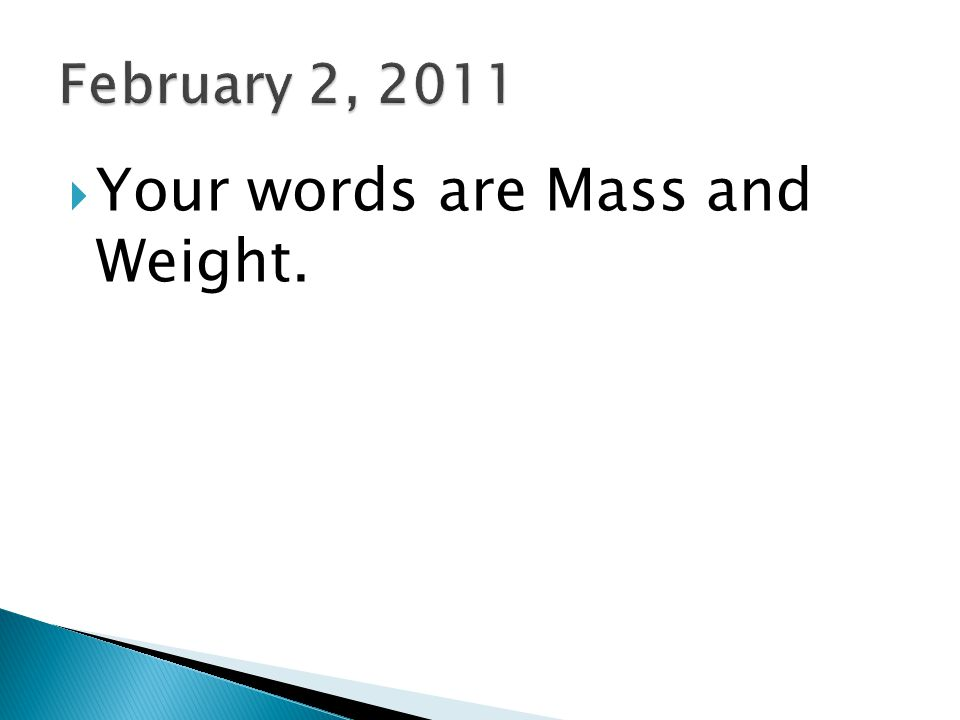 Your words are Mass and Weight.