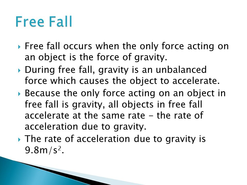 Free Fall Free fall occurs when the only force acting on an object is the force of gravity.