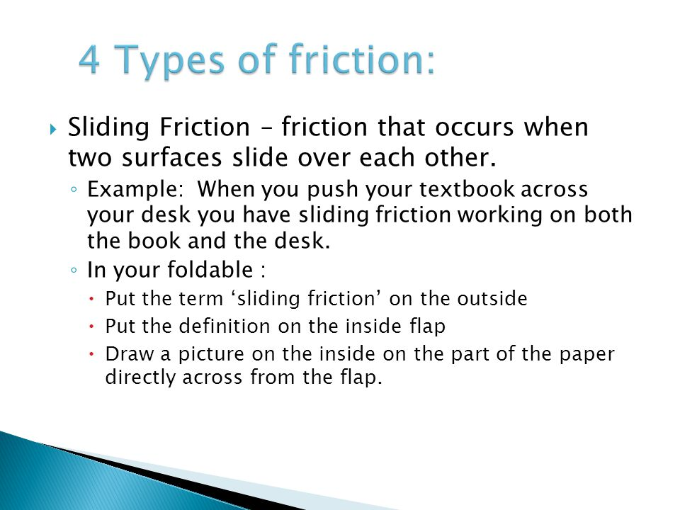 4 Types of friction: Sliding Friction – friction that occurs when two surfaces slide over each other.