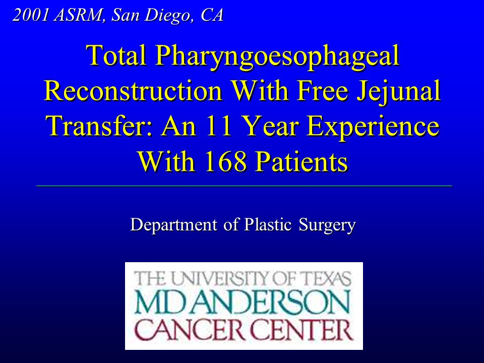 2001 ASRM, San Diego, CA Total Pharyngoesophageal Reconstruction With Free Jejunal Transfer: An 11 Year Experience With 168 Patients.