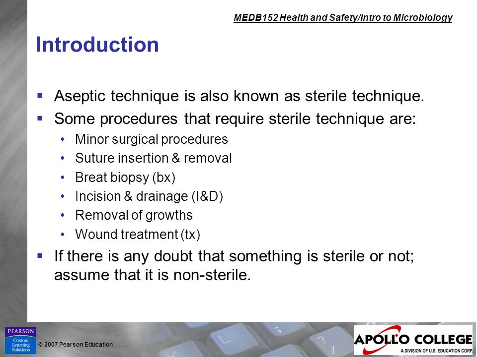 Introduction Aseptic technique is also known as sterile technique.