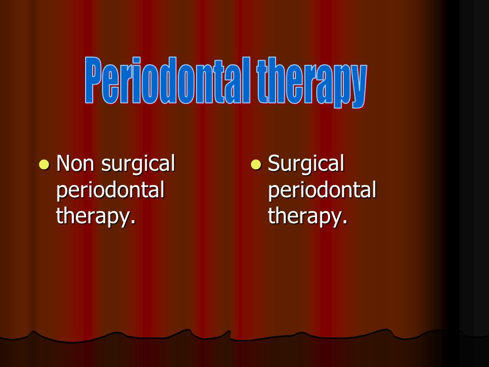 Periodontal therapy Non surgical periodontal therapy.
