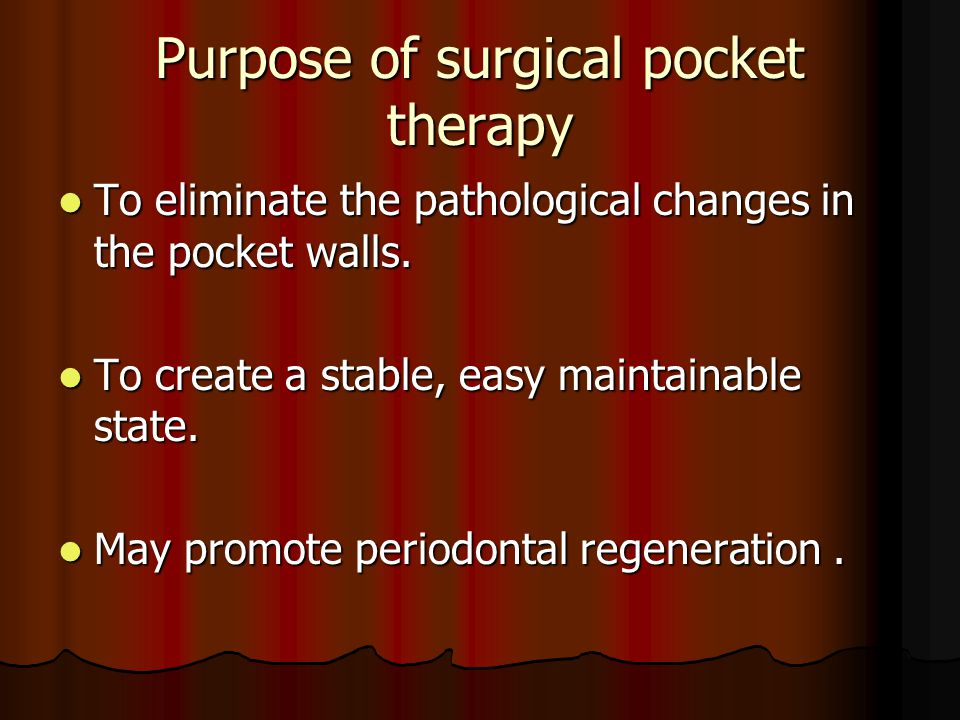 Purpose of surgical pocket therapy