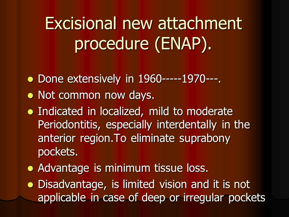 Excisional new attachment procedure (ENAP).