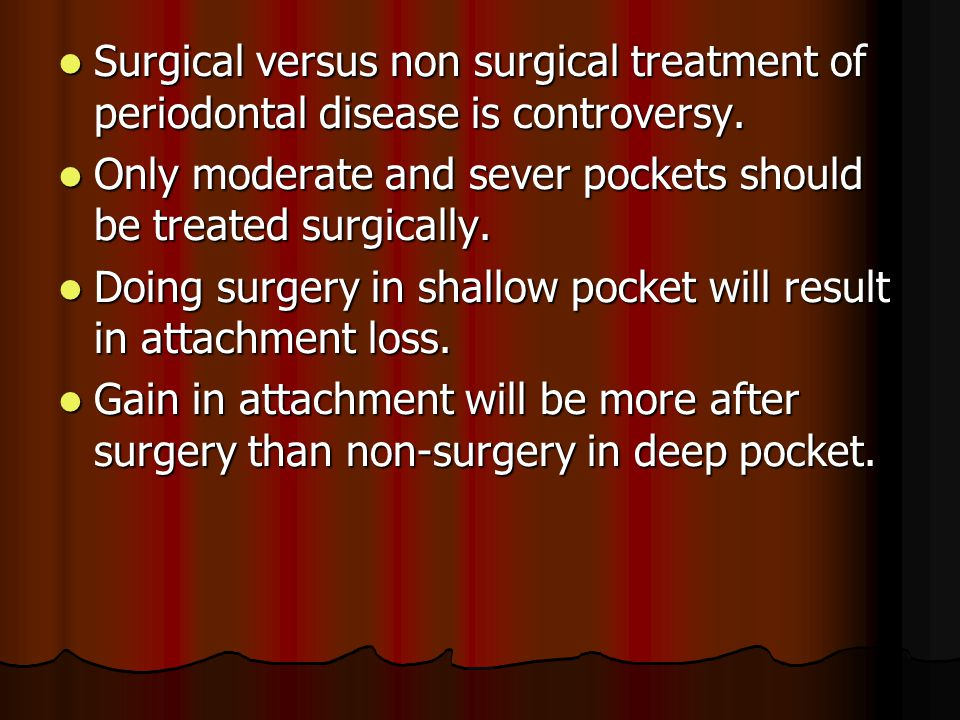 Surgical versus non surgical treatment of periodontal disease is controversy.