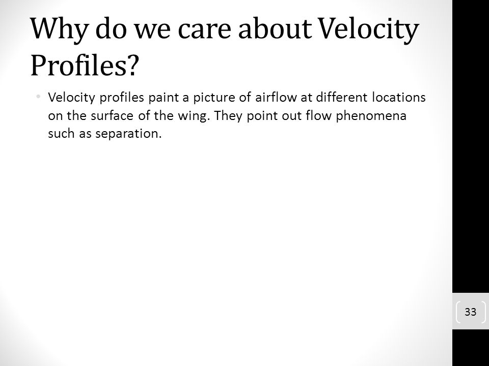Why do we care about Velocity Profiles