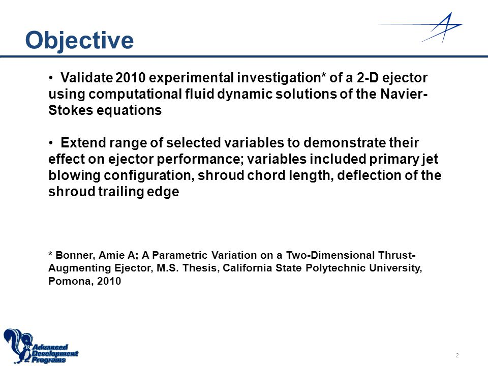 Objective Validate 2010 experimental investigation* of a 2-D ejector using computational fluid dynamic solutions of the Navier-Stokes equations.
