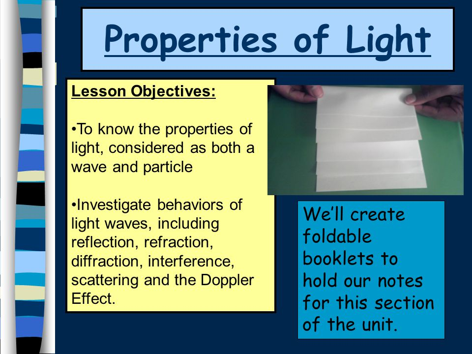 Properties of Light Lesson Objectives: To know the properties of light, considered as both a wave and particle.