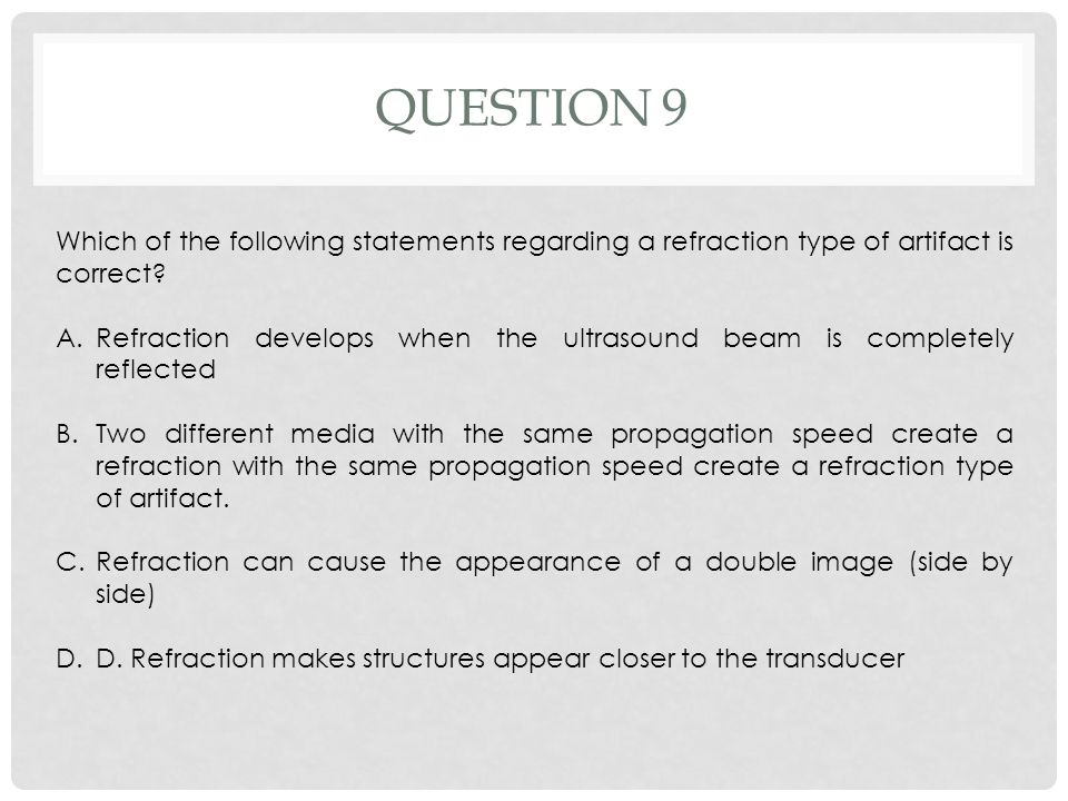 Question 9 Which of the following statements regarding a refraction type of artifact is correct