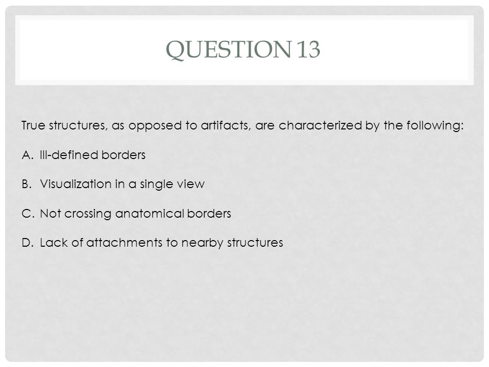 Question 13 True structures, as opposed to artifacts, are characterized by the following: Ill-defined borders.
