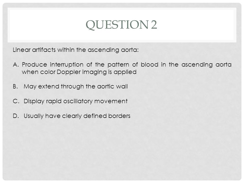 Question 2 Linear artifacts within the ascending aorta: