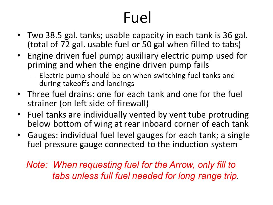 Fuel Two 38.5 gal. tanks; usable capacity in each tank is 36 gal. (total of 72 gal. usable fuel or 50 gal when filled to tabs)
